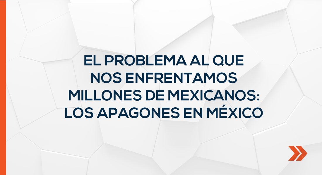 El problema al que nos enfrentamos millones de mexicanos: Los apagones en México